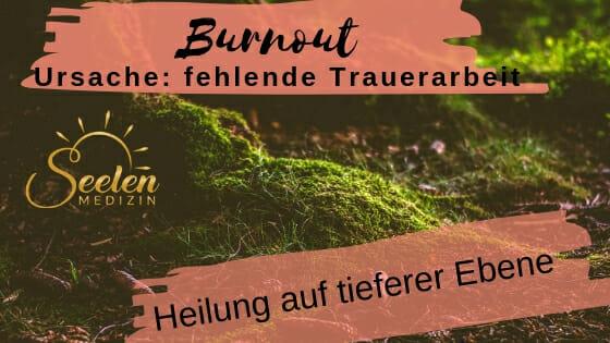 Burnout – Ursache: die fehlende Trauerarbeit